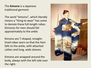 The  kimono  is a Japanese traditional garment.