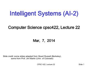 Intelligent Systems (AI-2) Computer Science  cpsc422 , Lecture  22 Mar,  7,  2014