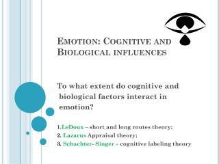 Emotion: Cognitive and Biological influences