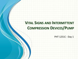 Vital Signs and Intermittent Compression Devices/Pump