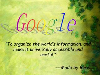 """To organize the world's information, and make it universally accessible and useful."""
