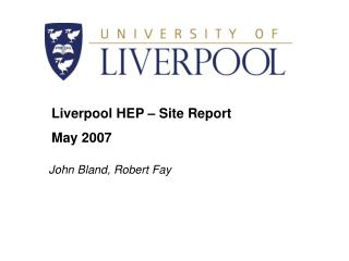 Liverpool HEP – Site Report May 2007