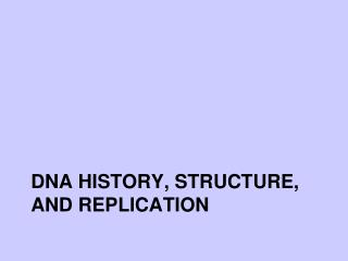 DNA History, Structure, and Replication