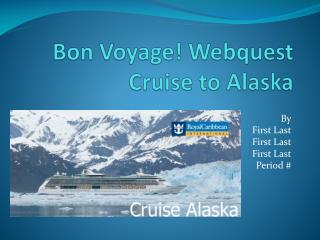 Bon Voyage! Webquest Cruise to Alaska