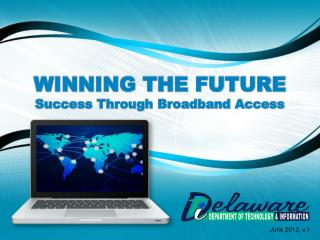 WINNING THE FUTURE  Success Through Broadband Access
