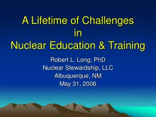 A Lifetime of Challenges in Nuclear Education & Training