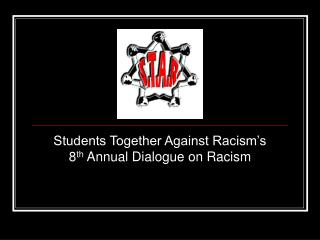 Students Together Against Racism's 8 th  Annual Dialogue on Racism