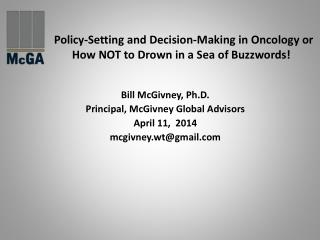 Policy-Setting and Decision-Making in  Oncology  or How NOT to Drown in a Sea of Buzzwords!