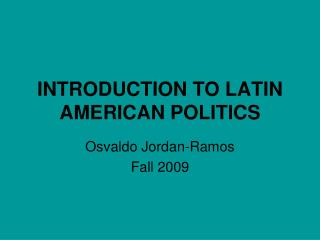 INTRODUCTION TO LATIN AMERICAN POLITICS