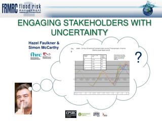 ENGAGING STAKEHOLDERS WITH UNCERTAINTY