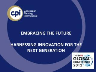 EMBRACING THE FUTURE HARNESSING INNOVATION FOR THE NEXT GENERATION