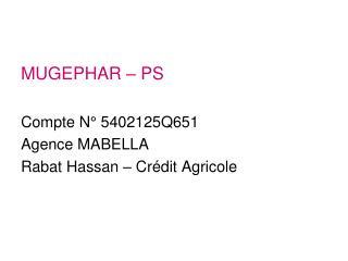 MUGEPHAR – PS  Compte N° 5402125Q651 Agence MABELLA Rabat Hassan – Crédit Agricole