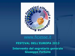 www.ficiesse.it FESTIVAL  DELL'EUROPA 2013 Intervento del segretario generale Giuseppe Fortuna