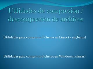Utilidades de compresi�n  / descompresi�n  de archivos