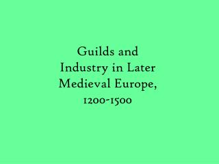 Guilds and Industry in Later Medieval Europe, 1200-1500