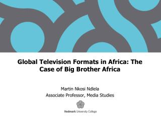 Global Television Formats in  Africa : The Case  of  Big Brother  Africa