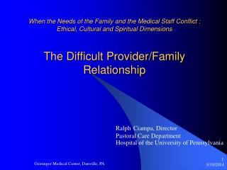 When the Needs of the Family and the Medical Staff Conflict : Ethical, Cultural and Spiritual Dimensions  The Difficult