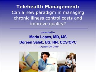 Telehealth Management: Can a new paradigm in managing chronic illness control costs and improve quality?