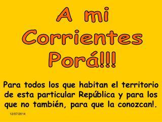 A mi Corrientes Porá!!!