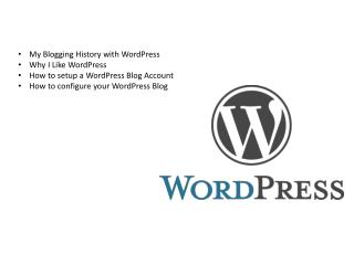 My Blogging History with WordPress Why  I Like WordPress How to setup a WordPress Blog Account How to configure your Wo