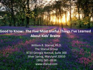 Good to Know:  The Five Most Useful Things I�ve Learned About Kids� Brains