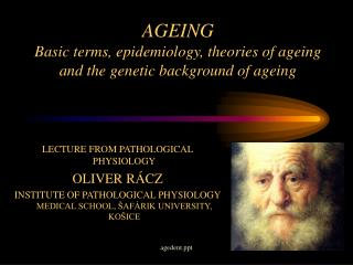 AGEING Basic terms, epidemiology, theories of ageing and the genetic background of ageing