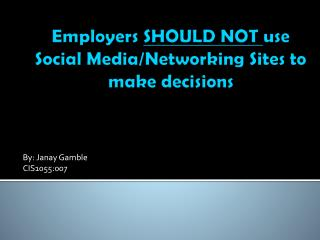 Employers  SHOULD NOT  use Social  Media/Networking Sites to  make decisions