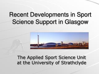 Recent Developments in Sport Science Support in Glasgow