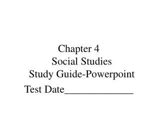 Chapter 4  Social Studies  Study Guide-Powerpoint Test Date_____________