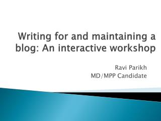 Writing for and maintaining a blog: An interactive workshop