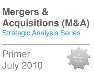 Mergers & Acquisitions (M&A) Strategic Analysis Series Primer July 2010