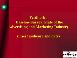 Feedback :   Baseline Survey: State of the Advertising and Marketing Industry (insert audience and date)
