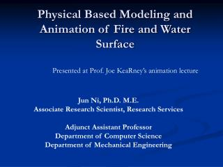 Physical Based Modeling and Animation of Fire and Water Surface
