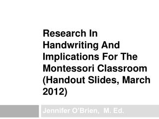 Research In Handwriting And Implications For The Montessori Classroom (Handout Slides, March 2012)