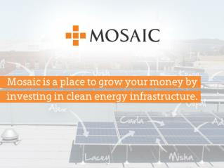 Mosaic is  a place for people to grow your money by investing in clean energy infrastructure.