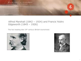 Alfred Marshall (1842 – 1924 ) and Francis  Ysidro Edgeworth  (1845 – 1926)