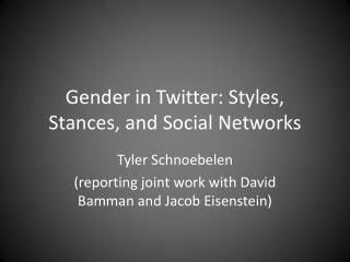 Gender in Twitter: Styles, Stances, and Social Networks