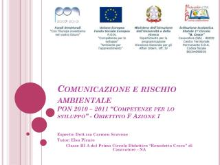 """Comunicazione e rischio ambientale PON 2010 – 2011 """"Competenze per lo sviluppo"""" - Obiettivo F Azione 1"""