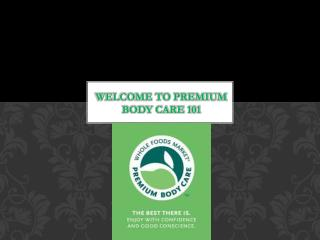 Welcome to premium body care 101