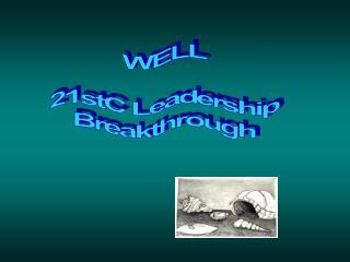 WELL 21stC Leadership Breakthrough