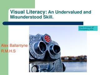 Visual Literacy:  An Undervalued and Misunderstood Skill.