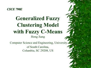 Generalized Fuzzy Clustering Model with Fuzzy C-Means  Hong Jiang Computer Science and Engineering, University of South