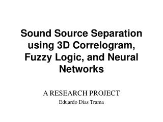 Sound Source Separation using 3D Correlogram, Fuzzy Logic, and Neural Networks