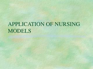 APPLICATION OF NURSING MODELS