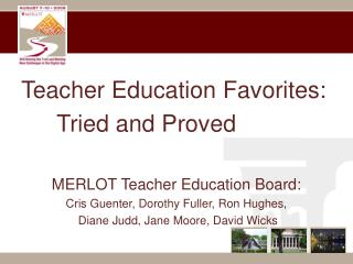 Teacher Education Favorites: 			Tried and Proved MERLOT Teacher Education Board: Cris Guenter, Dorothy Fuller, Ron Hugh