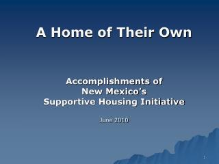 A Home of Their Own Accomplishments of  New Mexico's  Supportive Housing Initiative June 2010