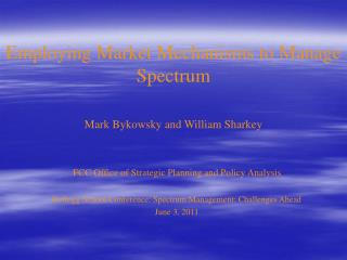 FCC Office of Strategic Planning and Policy Analysis  Kellogg School Conference: Spectrum Management: Challenges Ahead