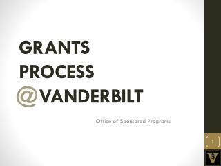 GRANTS PROCESS     VANDERBILT