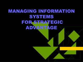 MANAGING INFORMATION SYSTEMS  FOR STRATEGIC ADVANTAGE