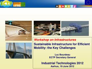 Workshop on Infrastructures Sustainable Infrastructure for Efficient Mobility: the Key Challenges Luc Bourdeau ECTP Sec